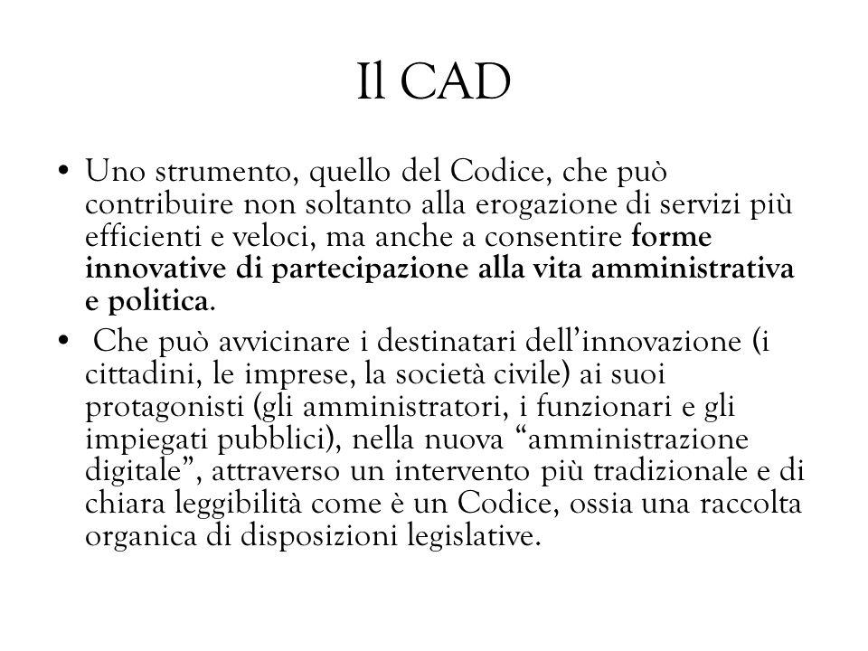 Il CAD Uno strumento, quello del Codice, che può contribuire non soltanto alla erogazione di servizi più efficienti e veloci, ma anche a consentire fo