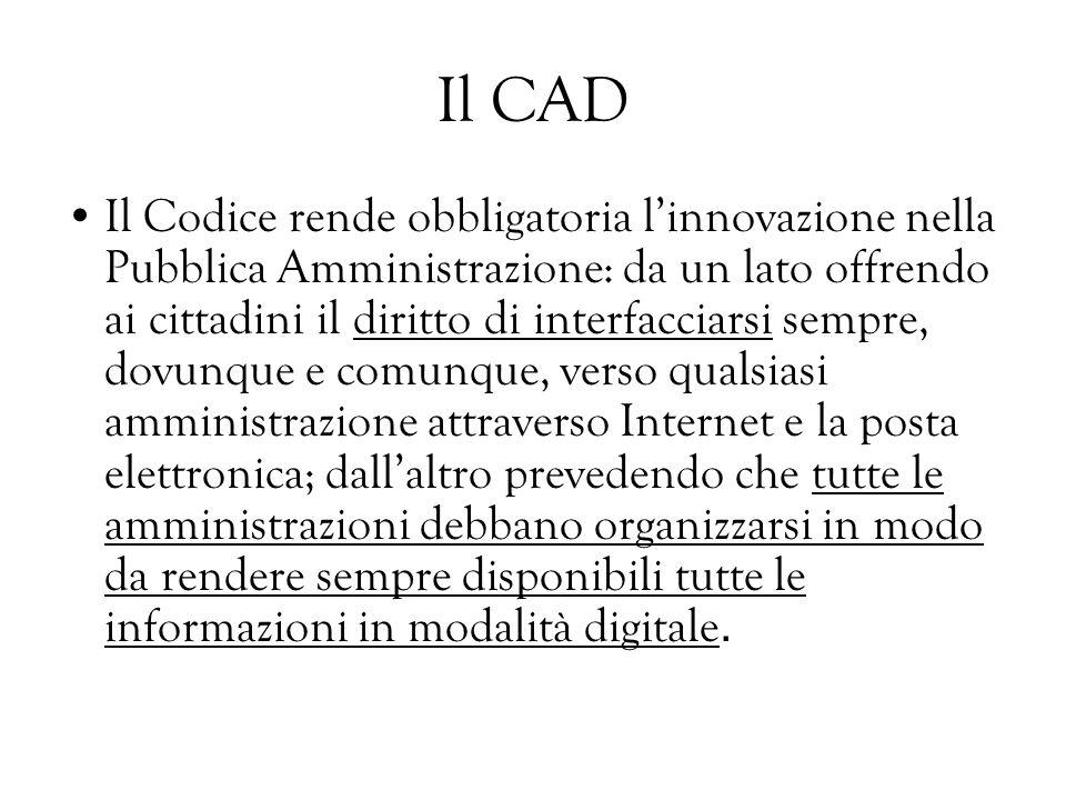 Il CAD Il Codice rende obbligatoria linnovazione nella Pubblica Amministrazione: da un lato offrendo ai cittadini il diritto di interfacciarsi sempre,