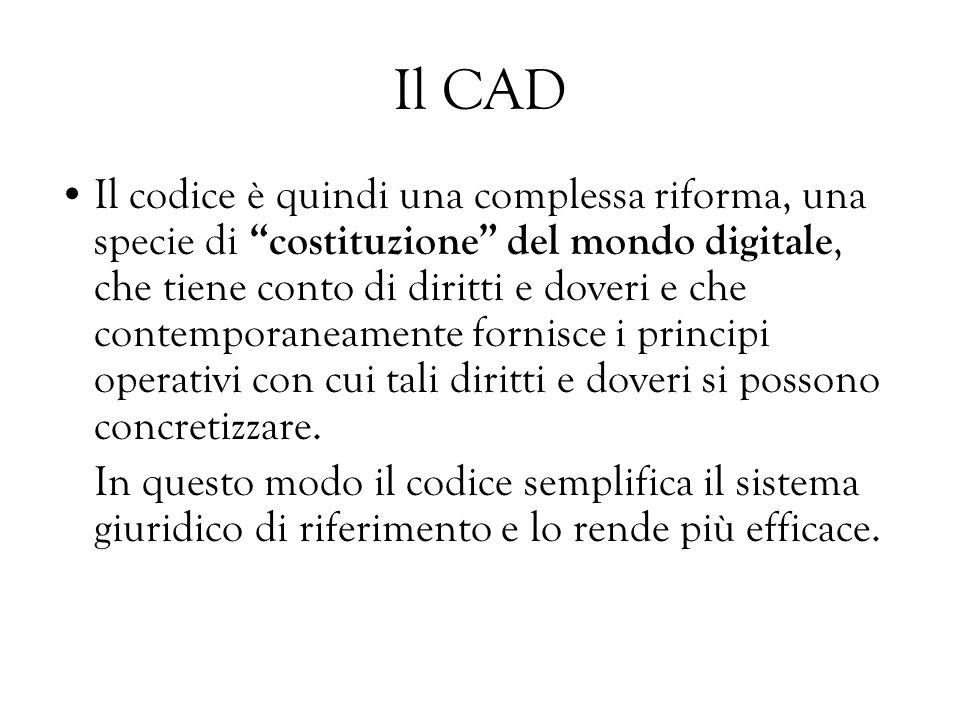 Il CAD Il codice è quindi una complessa riforma, una specie di costituzione del mondo digitale, che tiene conto di diritti e doveri e che contemporane