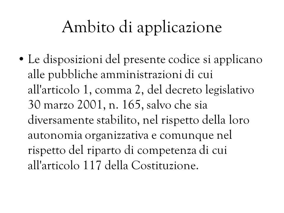 Ambito di applicazione Le disposizioni del presente codice si applicano alle pubbliche amministrazioni di cui all'articolo 1, comma 2, del decreto leg