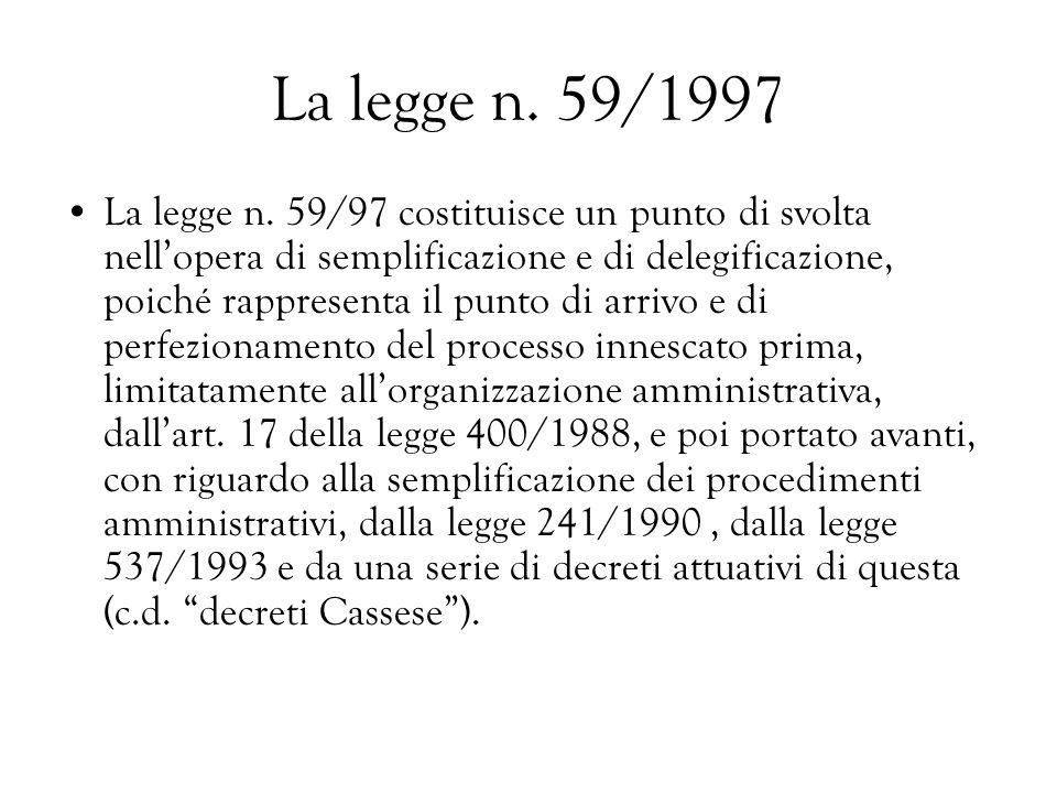La legge n. 59/1997 La legge n. 59/97 costituisce un punto di svolta nellopera di semplificazione e di delegificazione, poiché rappresenta il punto di