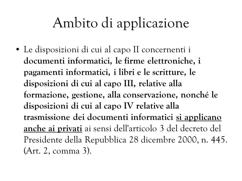 Ambito di applicazione Le disposizioni di cui al capo II concernenti i documenti informatici, le firme elettroniche, i pagamenti informatici, i libri
