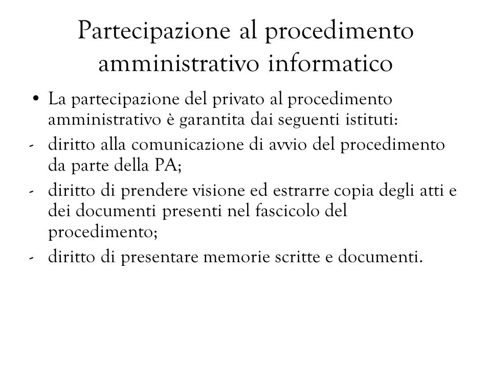 Partecipazione al procedimento amministrativo informatico La partecipazione del privato al procedimento amministrativo è garantita dai seguenti istitu
