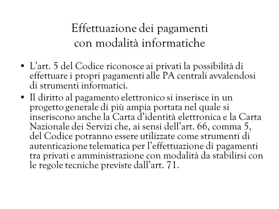 Effettuazione dei pagamenti con modalità informatiche Lart. 5 del Codice riconosce ai privati la possibilità di effettuare i propri pagamenti alle PA