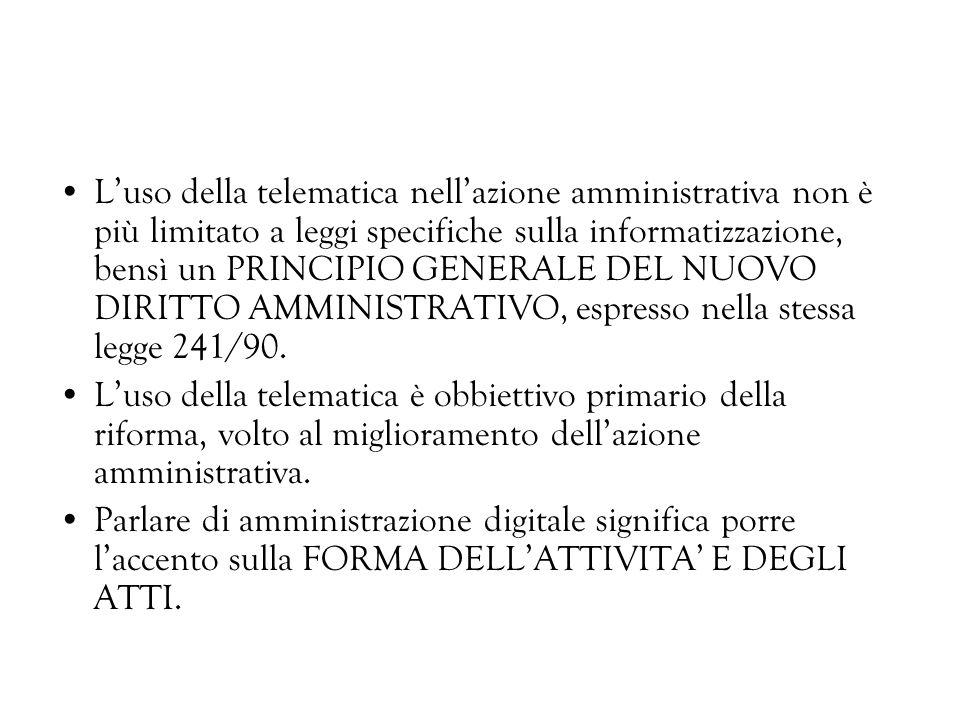 Luso della telematica nellazione amministrativa non è più limitato a leggi specifiche sulla informatizzazione, bensì un PRINCIPIO GENERALE DEL NUOVO D