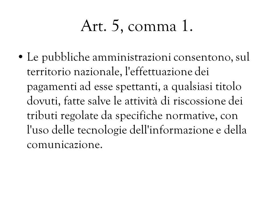 Art. 5, comma 1. Le pubbliche amministrazioni consentono, sul territorio nazionale, l'effettuazione dei pagamenti ad esse spettanti, a qualsiasi titol