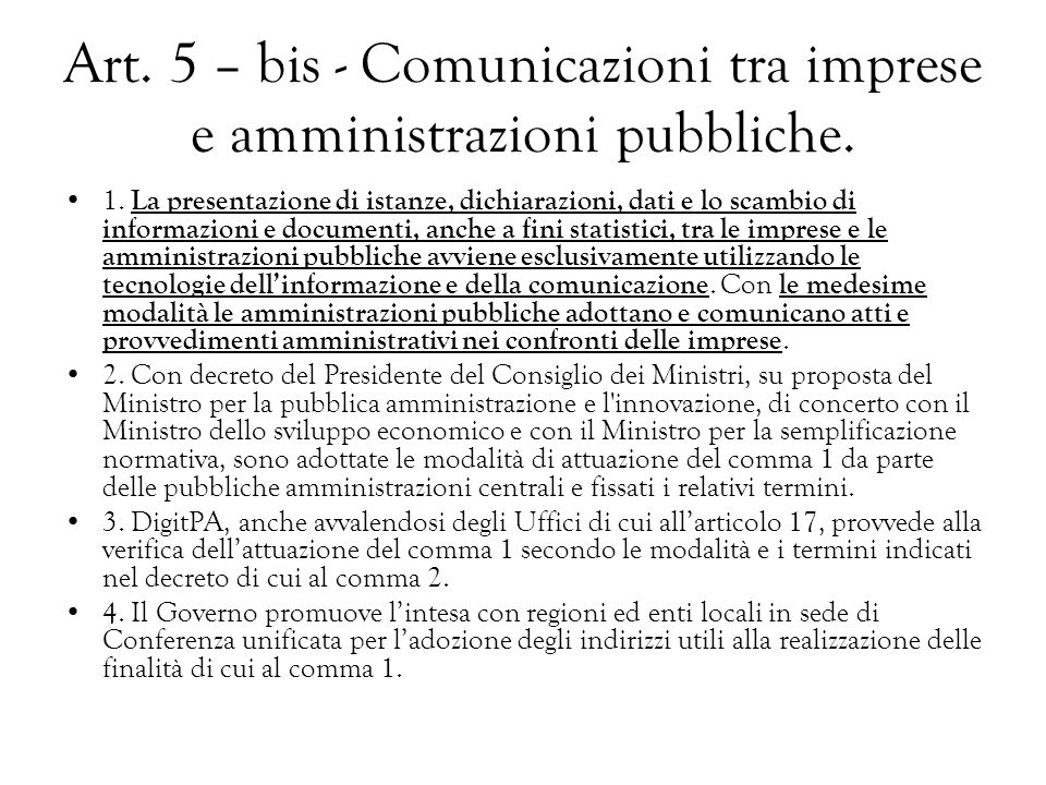 Art. 5 – bis - Comunicazioni tra imprese e amministrazioni pubbliche. 1. La presentazione di istanze, dichiarazioni, dati e lo scambio di informazioni