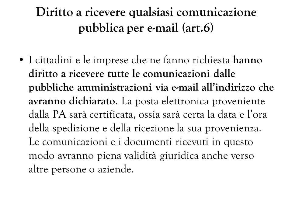 Diritto a ricevere qualsiasi comunicazione pubblica per e-mail (art.6) I cittadini e le imprese che ne fanno richiesta hanno diritto a ricevere tutte