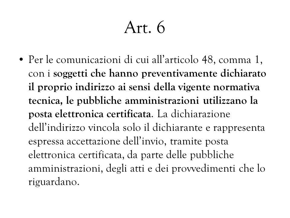 Art. 6 Per le comunicazioni di cui allarticolo 48, comma 1, con i soggetti che hanno preventivamente dichiarato il proprio indirizzo ai sensi della vi