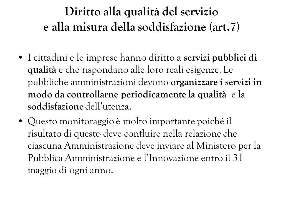 Diritto alla qualità del servizio e alla misura della soddisfazione (art.7) I cittadini e le imprese hanno diritto a servizi pubblici di qualità e che