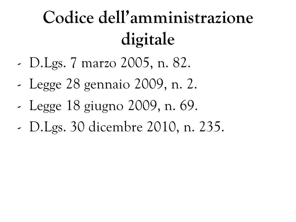 Codice dellamministrazione digitale -D.Lgs. 7 marzo 2005, n. 82. -Legge 28 gennaio 2009, n. 2. -Legge 18 giugno 2009, n. 69. -D.Lgs. 30 dicembre 2010,