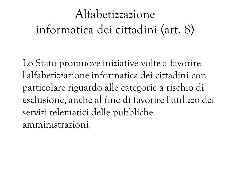 Alfabetizzazione informatica dei cittadini (art. 8) Lo Stato promuove iniziative volte a favorire l'alfabetizzazione informatica dei cittadini con par