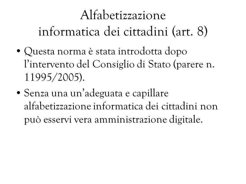 Alfabetizzazione informatica dei cittadini (art. 8) Questa norma è stata introdotta dopo lintervento del Consiglio di Stato (parere n. 11995/2005). Se