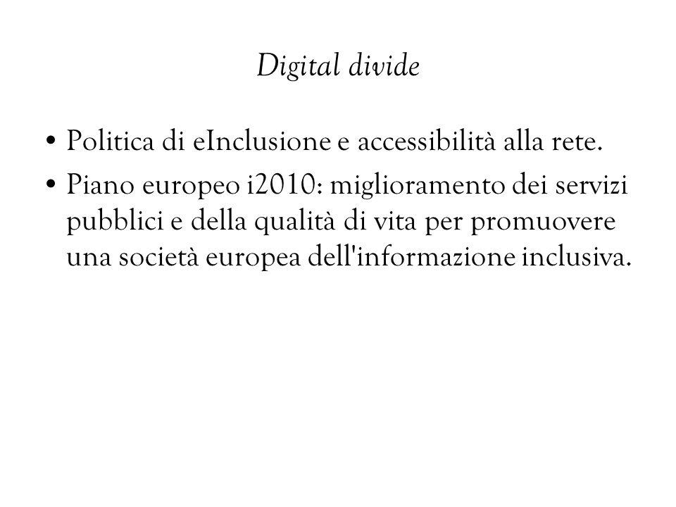 Digital divide Politica di eInclusione e accessibilità alla rete. Piano europeo i2010: miglioramento dei servizi pubblici e della qualità di vita per