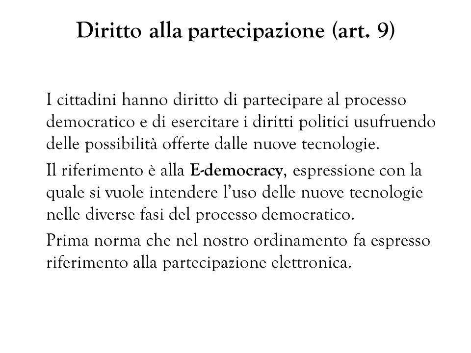 Diritto alla partecipazione (art. 9) I cittadini hanno diritto di partecipare al processo democratico e di esercitare i diritti politici usufruendo de