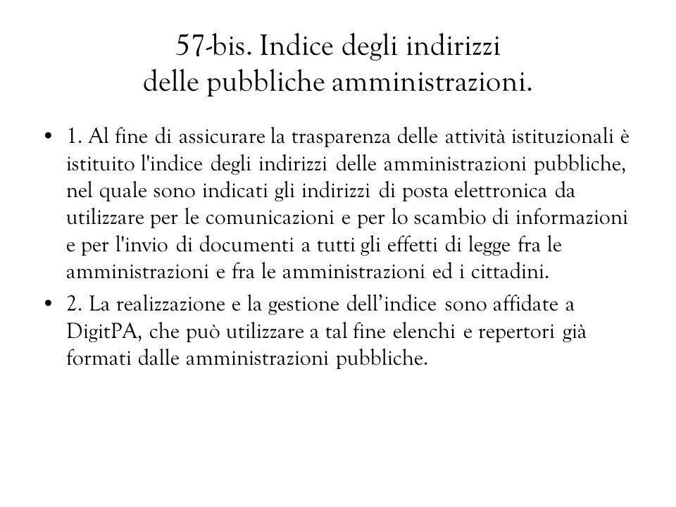 57-bis. Indice degli indirizzi delle pubbliche amministrazioni. 1. Al fine di assicurare la trasparenza delle attività istituzionali è istituito l'ind