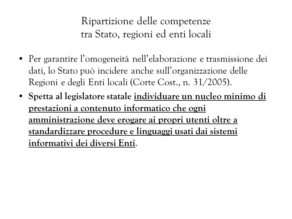 Ripartizione delle competenze tra Stato, regioni ed enti locali Per garantire lomogeneità nellelaborazione e trasmissione dei dati, lo Stato può incid