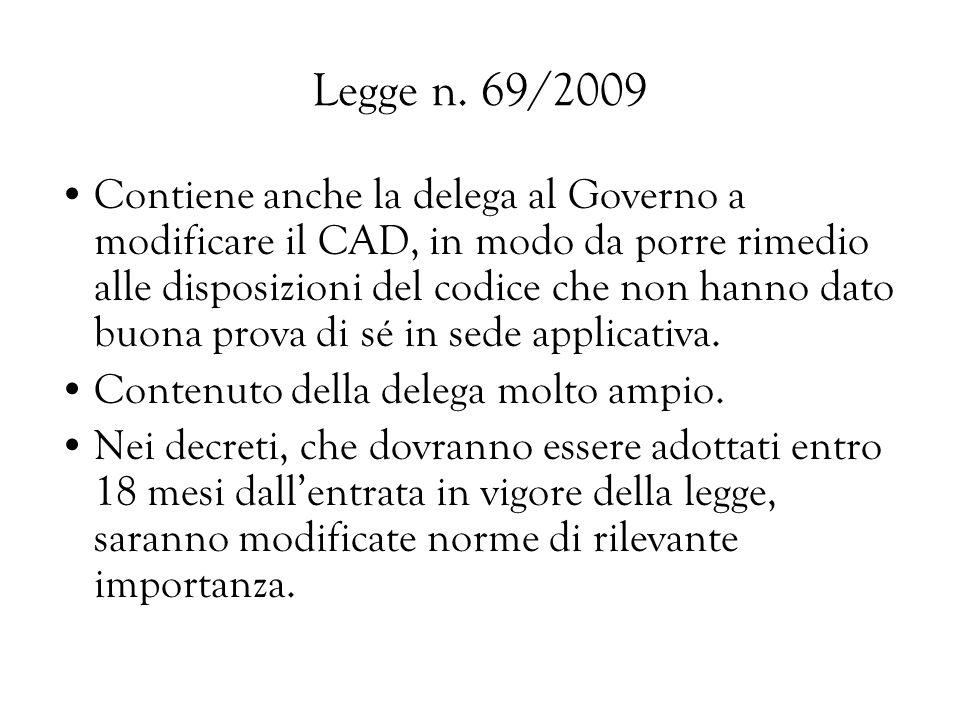 Legge n. 69/2009 Contiene anche la delega al Governo a modificare il CAD, in modo da porre rimedio alle disposizioni del codice che non hanno dato buo