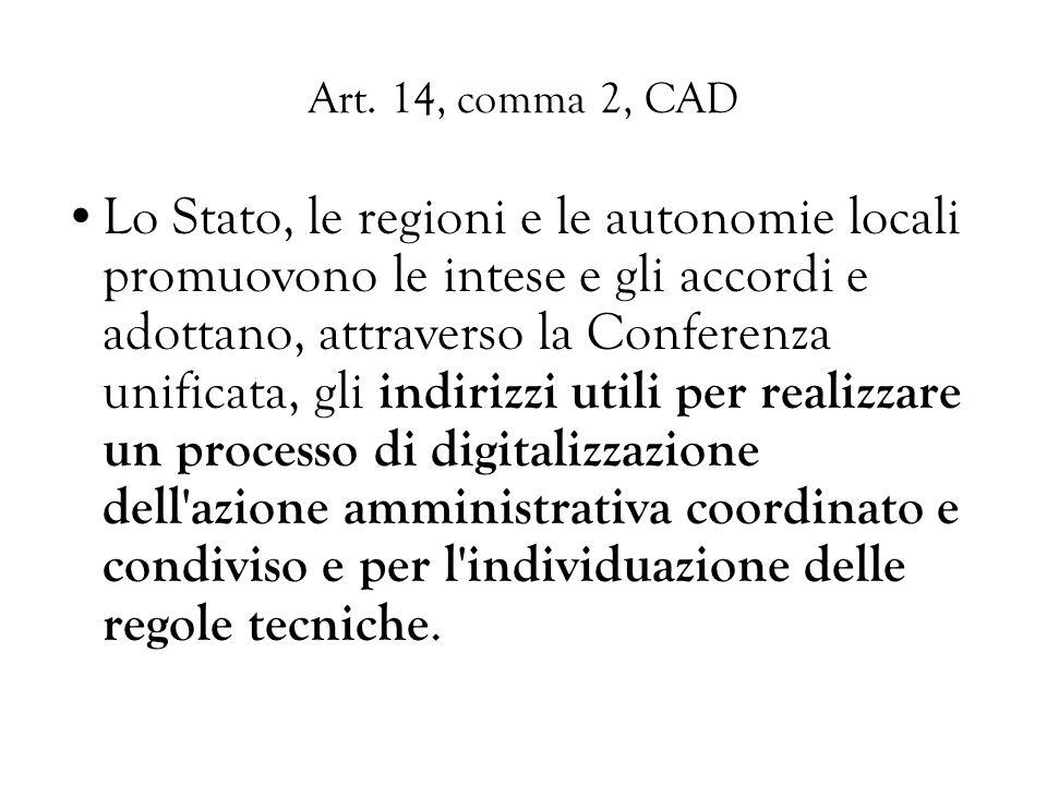 Art. 14, comma 2, CAD Lo Stato, le regioni e le autonomie locali promuovono le intese e gli accordi e adottano, attraverso la Conferenza unificata, gl