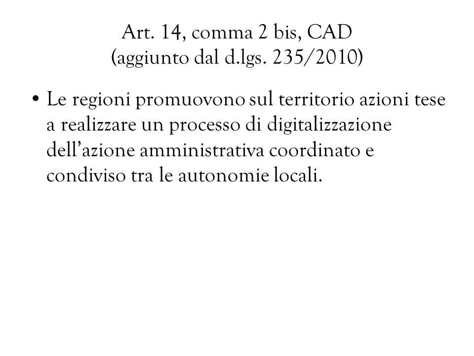 Art. 14, comma 2 bis, CAD (aggiunto dal d.lgs. 235/2010) Le regioni promuovono sul territorio azioni tese a realizzare un processo di digitalizzazione