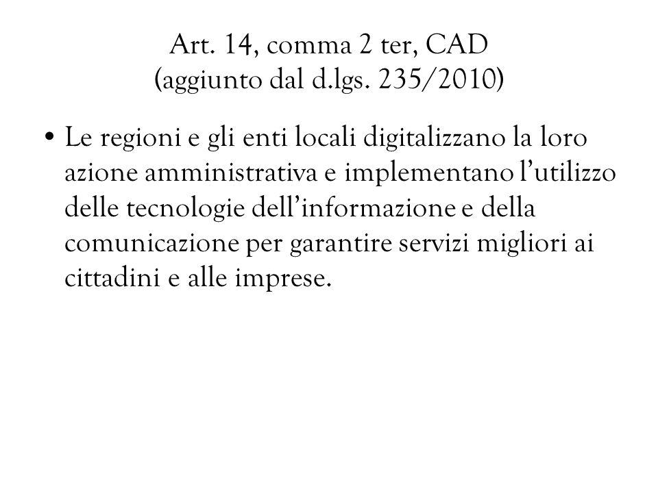 Art. 14, comma 2 ter, CAD (aggiunto dal d.lgs. 235/2010) Le regioni e gli enti locali digitalizzano la loro azione amministrativa e implementano lutil