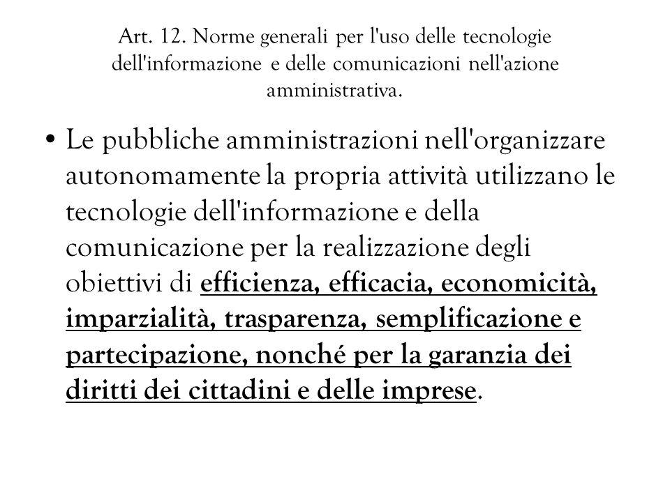 Art. 12. Norme generali per l'uso delle tecnologie dell'informazione e delle comunicazioni nell'azione amministrativa. Le pubbliche amministrazioni ne