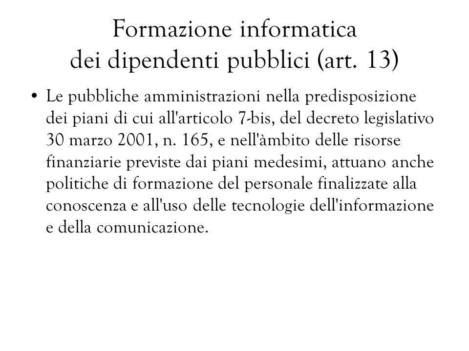 Formazione informatica dei dipendenti pubblici (art. 13) Le pubbliche amministrazioni nella predisposizione dei piani di cui all'articolo 7-bis, del d