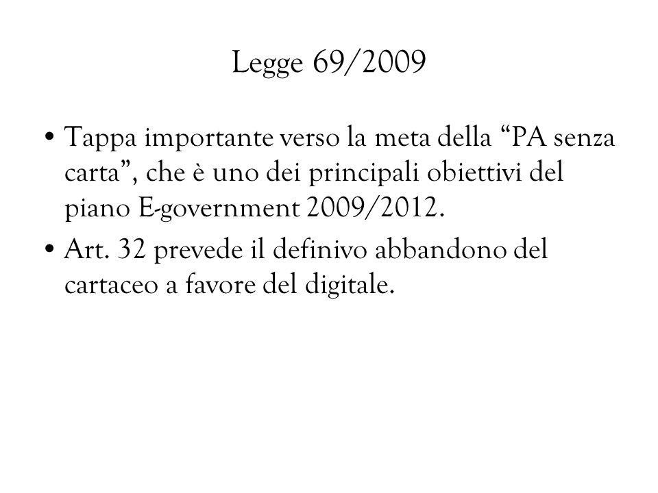 Legge 69/2009 Tappa importante verso la meta della PA senza carta, che è uno dei principali obiettivi del piano E-government 2009/2012. Art. 32 preved