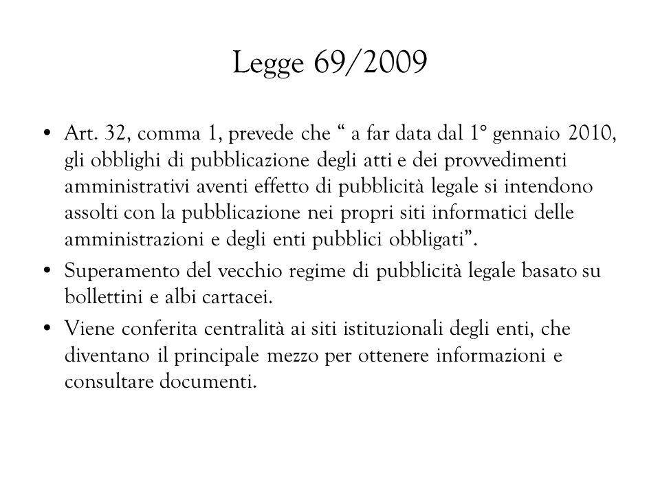 Legge 69/2009 Art. 32, comma 1, prevede che a far data dal 1° gennaio 2010, gli obblighi di pubblicazione degli atti e dei provvedimenti amministrativ