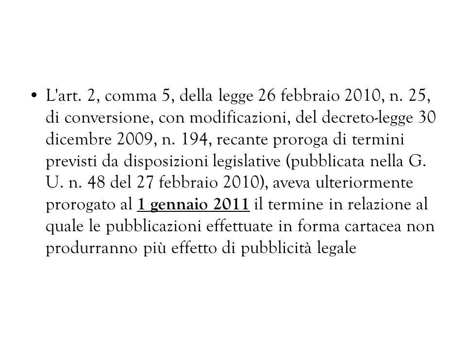 L'art. 2, comma 5, della legge 26 febbraio 2010, n. 25, di conversione, con modificazioni, del decreto-legge 30 dicembre 2009, n. 194, recante proroga