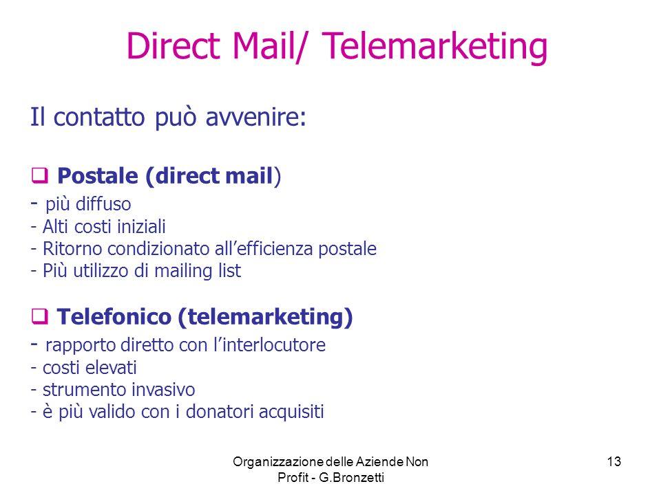 Organizzazione delle Aziende Non Profit - G.Bronzetti 13 Direct Mail/ Telemarketing Il contatto può avvenire: Postale (direct mail) - più diffuso - Al