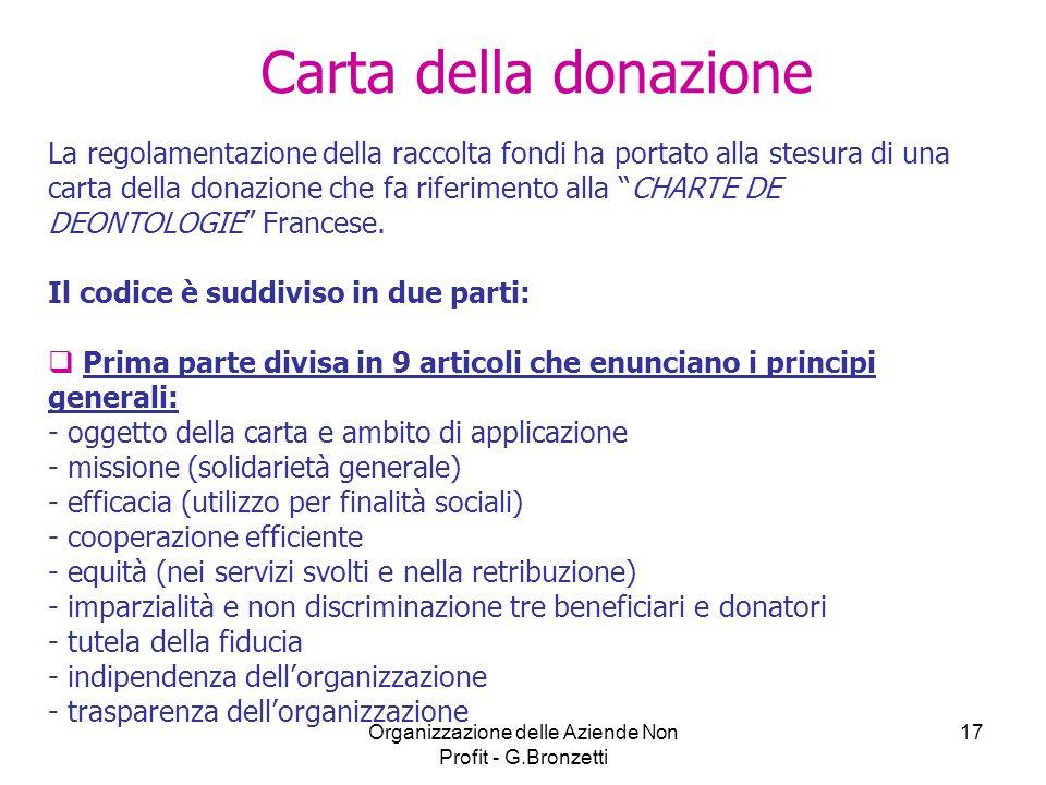 Organizzazione delle Aziende Non Profit - G.Bronzetti 17 Carta della donazione La regolamentazione della raccolta fondi ha portato alla stesura di una