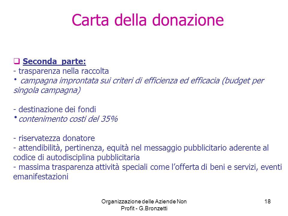Organizzazione delle Aziende Non Profit - G.Bronzetti 18 Carta della donazione Seconda parte: - trasparenza nella raccolta campagna improntata sui cri