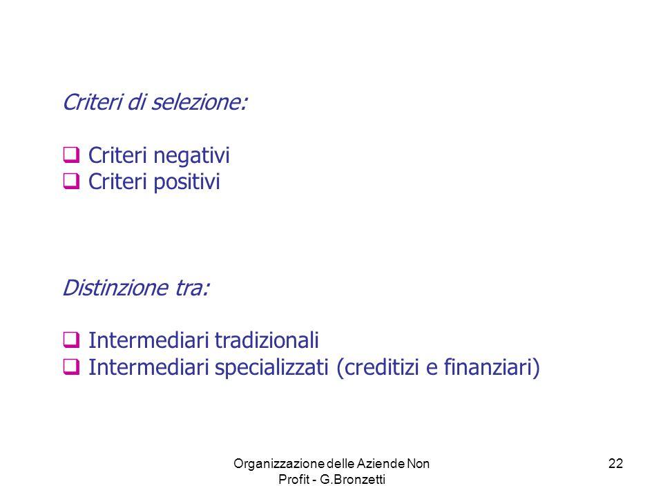 Organizzazione delle Aziende Non Profit - G.Bronzetti 22 Criteri di selezione: Criteri negativi Criteri positivi Distinzione tra: Intermediari tradizi