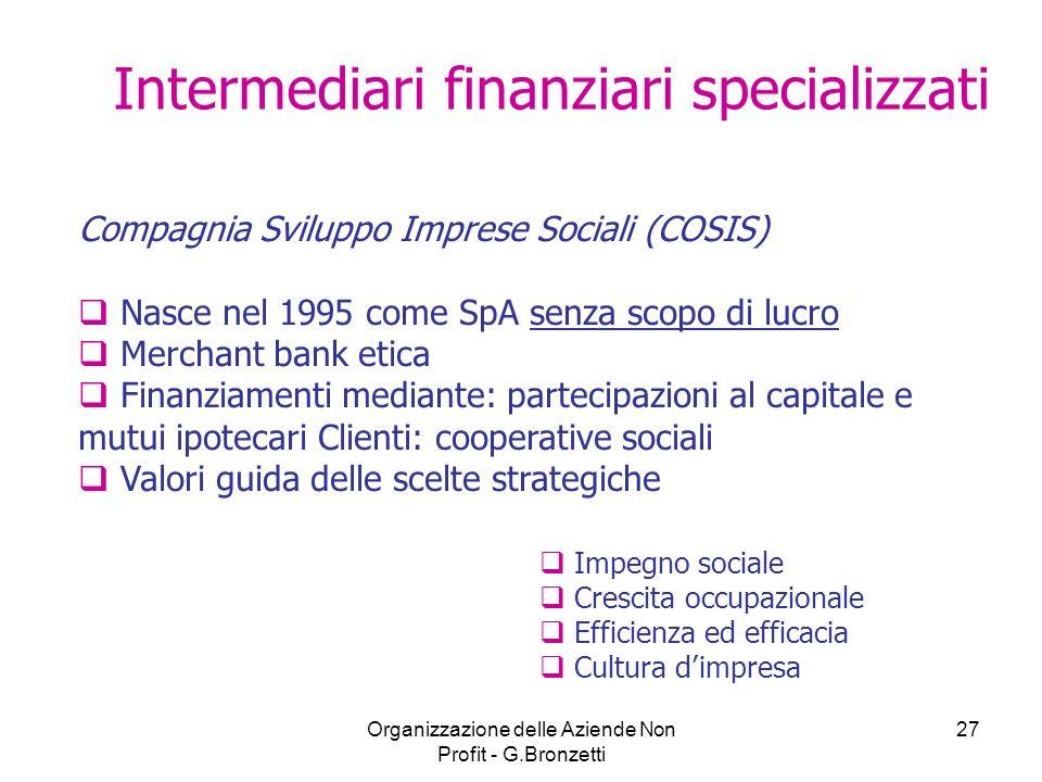 Organizzazione delle Aziende Non Profit - G.Bronzetti 27 Compagnia Sviluppo Imprese Sociali (COSIS) Nasce nel 1995 come SpA senza scopo di lucro Merch
