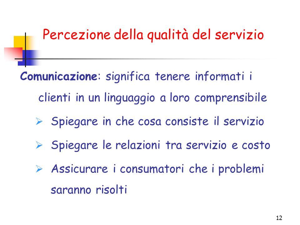 12 Comunicazione: significa tenere informati i clienti in un linguaggio a loro comprensibile Spiegare in che cosa consiste il servizio Spiegare le rel