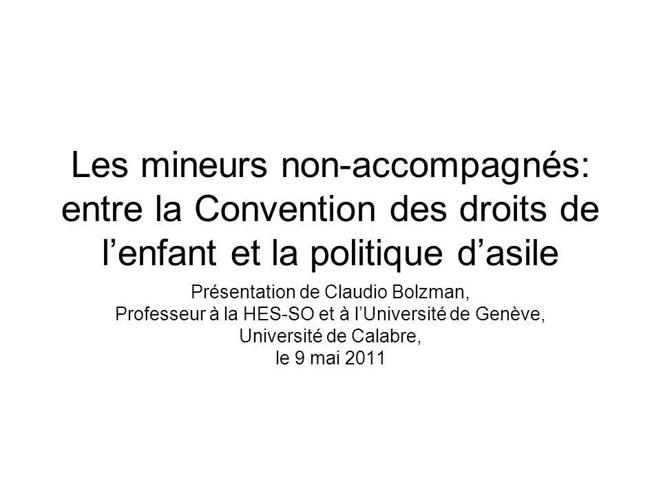 Les mineurs non-accompagnés: entre la Convention des droits de lenfant et la politique dasile Présentation de Claudio Bolzman, Professeur à la HES-SO et à lUniversité de Genève, Université de Calabre, le 9 mai 2011