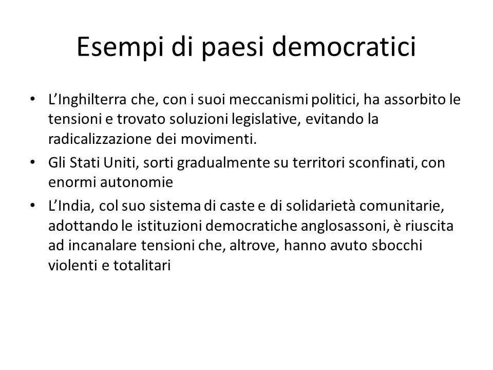 Esempi di paesi democratici LInghilterra che, con i suoi meccanismi politici, ha assorbito le tensioni e trovato soluzioni legislative, evitando la radicalizzazione dei movimenti.