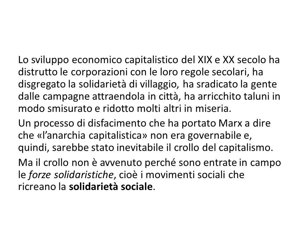 Lo sviluppo economico capitalistico del XIX e XX secolo ha distrutto le corporazioni con le loro regole secolari, ha disgregato la solidarietà di vill