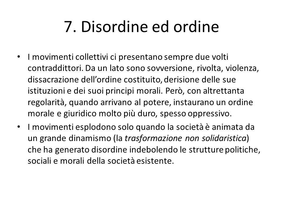 7. Disordine ed ordine I movimenti collettivi ci presentano sempre due volti contraddittori. Da un lato sono sovversione, rivolta, violenza, dissacraz