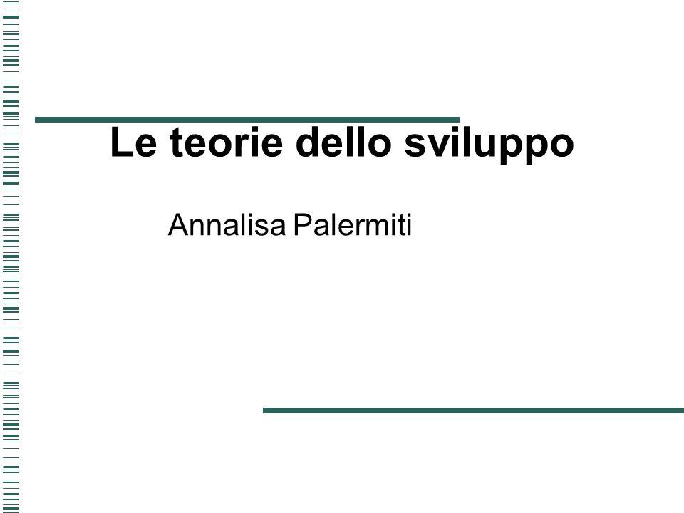 Le teorie dello sviluppo Annalisa Palermiti