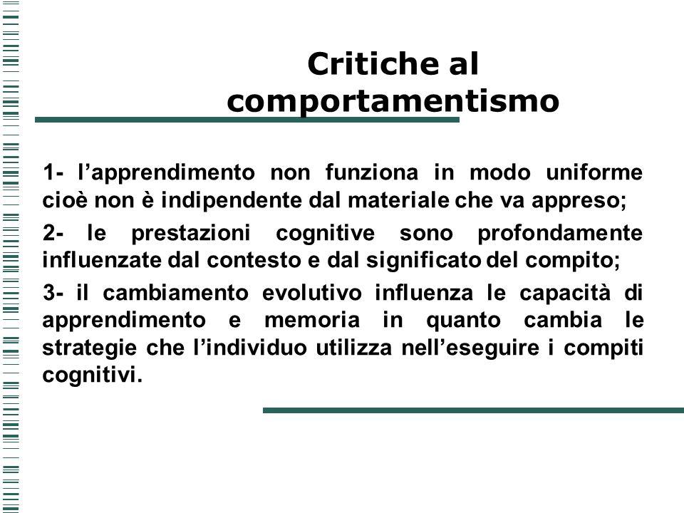 1- lapprendimento non funziona in modo uniforme cioè non è indipendente dal materiale che va appreso; 2- le prestazioni cognitive sono profondamente i