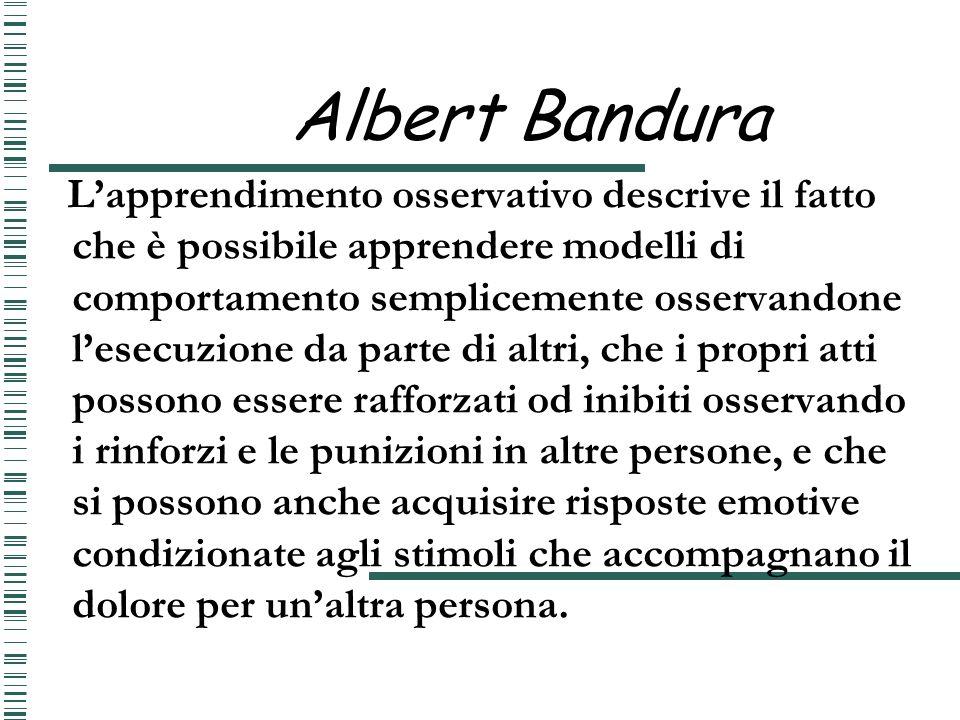 Albert Bandura Lapprendimento osservativo descrive il fatto che è possibile apprendere modelli di comportamento semplicemente osservandone lesecuzione