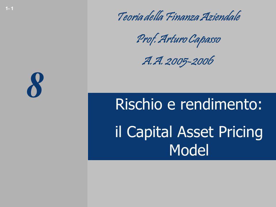 1- 1 Rischio e rendimento: il Capital Asset Pricing Model Teoria della Finanza Aziendale Prof. Arturo Capasso A.A. 2005-2006 8