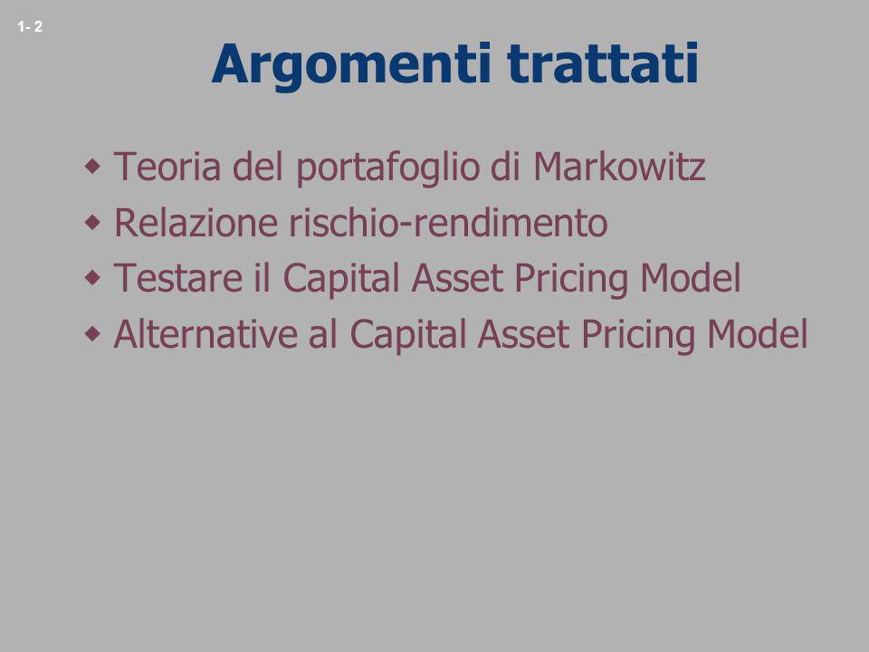 1- 2 Argomenti trattati Teoria del portafoglio di Markowitz Relazione rischio-rendimento Testare il Capital Asset Pricing Model Alternative al Capital