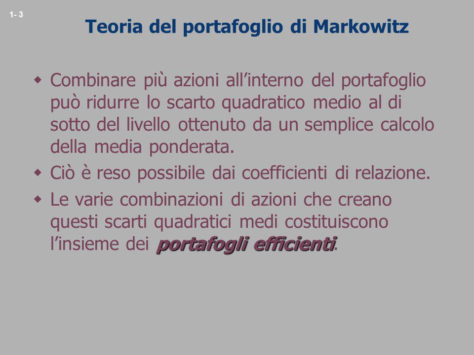 1- 3 Teoria del portafoglio di Markowitz Combinare più azioni allinterno del portafoglio può ridurre lo scarto quadratico medio al di sotto del livell