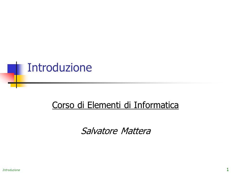 Introduzione 1 Corso di Elementi di Informatica Salvatore Mattera