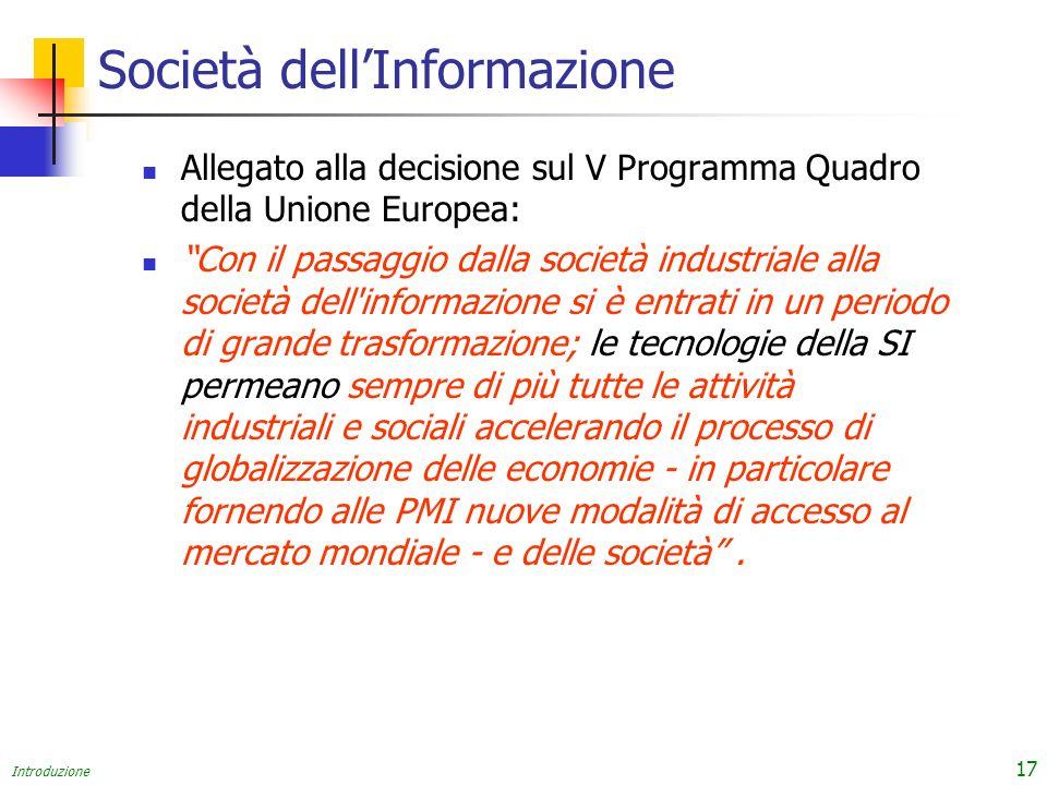 Introduzione 17 Società dellInformazione Allegato alla decisione sul V Programma Quadro della Unione Europea: Con il passaggio dalla società industria