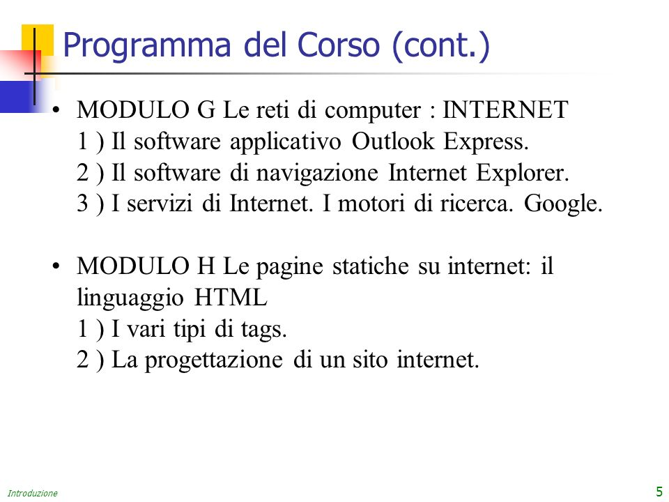 Introduzione 5 Programma del Corso (cont.) MODULO G Le reti di computer : INTERNET 1 ) Il software applicativo Outlook Express.