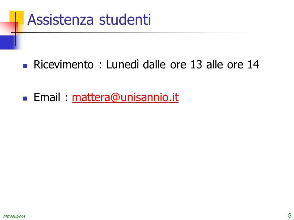 Introduzione 8 Assistenza studenti Ricevimento : Lunedì dalle ore 13 alle ore 14 Email : mattera@unisannio.itmattera@unisannio.it